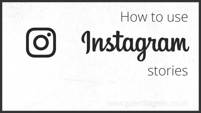How to use Instagram stories for your business | GUERRILLA GEEK